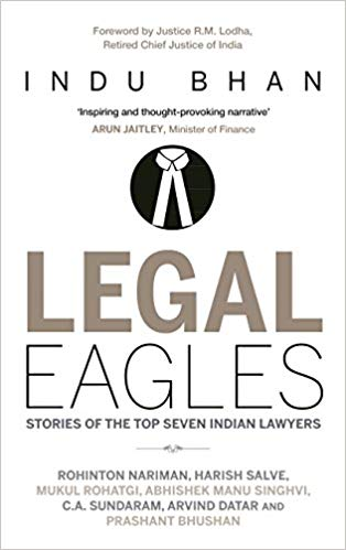 Legal Eagles Stories of the Top Seven Indian Lawyers by Indu Bhan