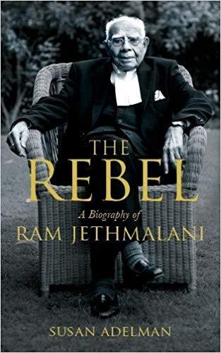 The Rebel A Biography of Ram Jethmalani by Susan Adelman
