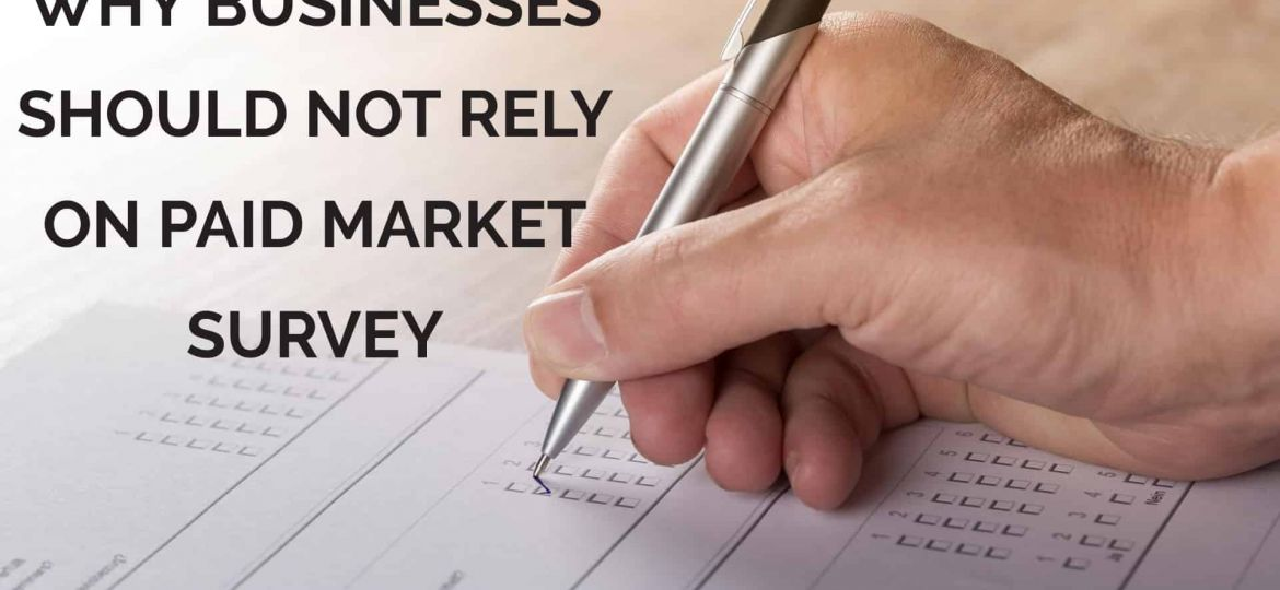 Why business should not participate and rely on a paid market survey